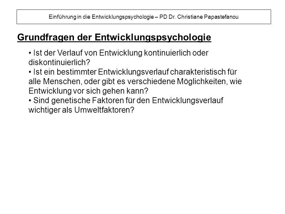 Grundfragen der Entwicklungspsychologie Einführung in die Entwicklungspsychologie – PD Dr. Christiane Papastefanou Ist der Verlauf von Entwicklung kon