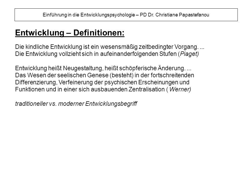Entwicklung – Definitionen: Einführung in die Entwicklungspsychologie – PD Dr. Christiane Papastefanou Die kindliche Entwicklung ist ein wesensmäßig z