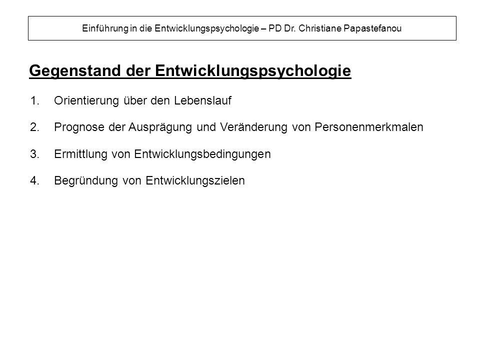 Gegenstand der Entwicklungspsychologie Einführung in die Entwicklungspsychologie – PD Dr. Christiane Papastefanou 1.Orientierung über den Lebenslauf 2