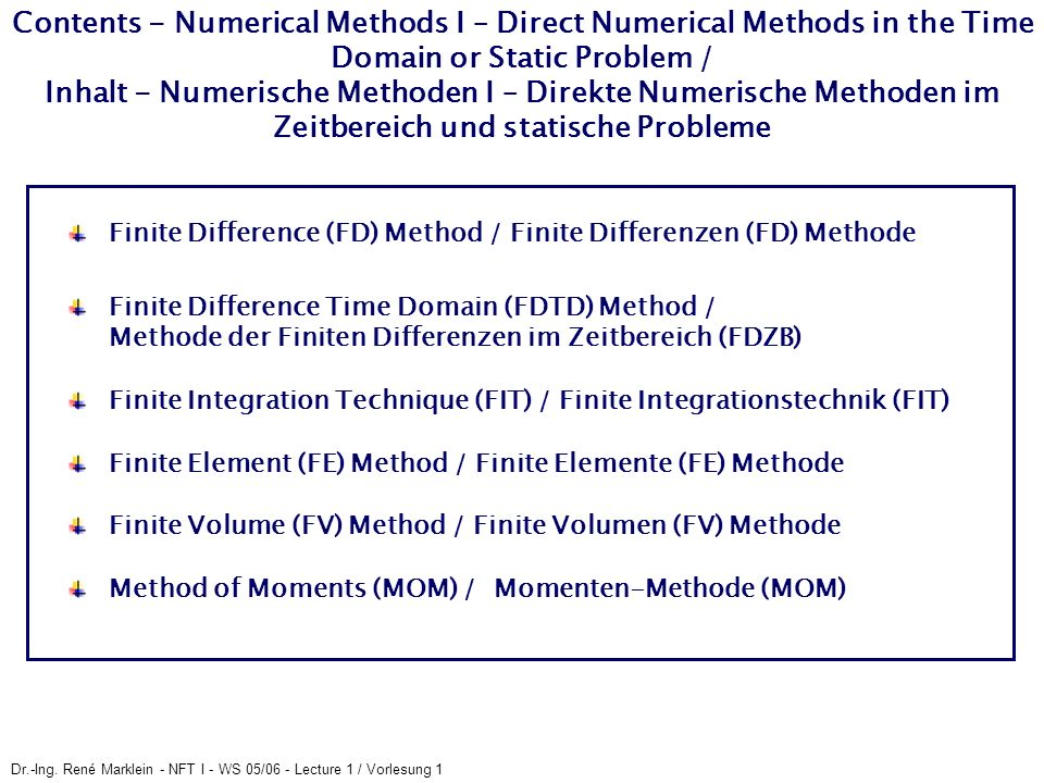 Dr.-Ing. René Marklein - NFT I - WS 05/06 - Lecture 1 / Vorlesung 1 Contents - Numerical Methods I – Direct Numerical Methods in the Time Domain or St