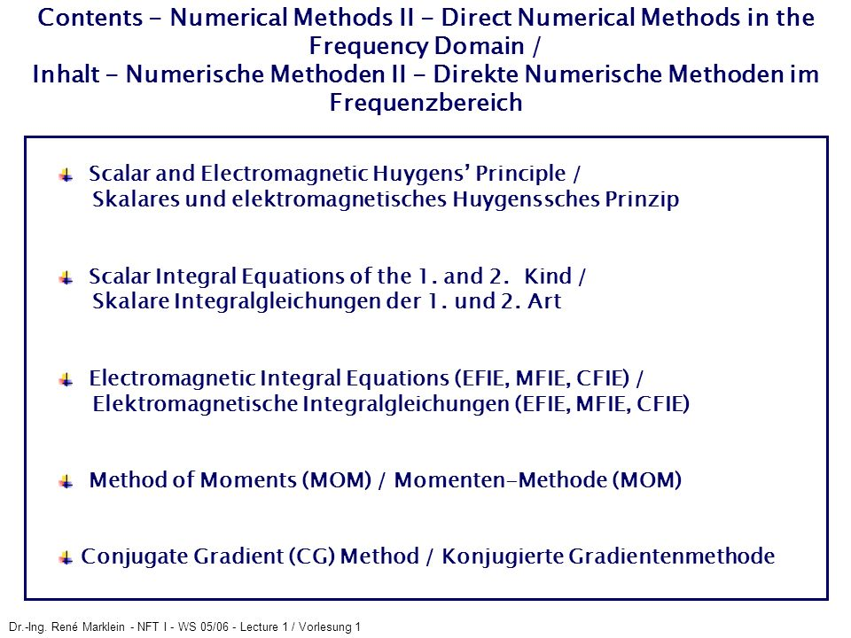 Dr.-Ing. René Marklein - NFT I - WS 05/06 - Lecture 1 / Vorlesung 1 Contents - Numerical Methods II - Direct Numerical Methods in the Frequency Domain