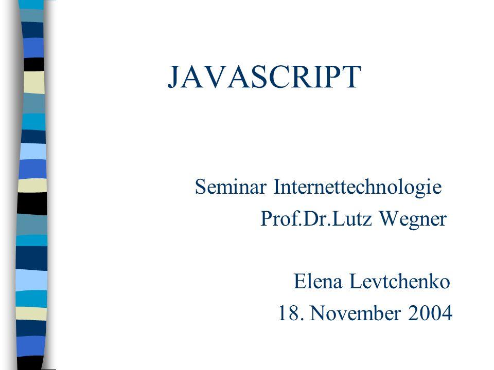 JAVASCRIPT Seminar Internettechnologie Prof.Dr.Lutz Wegner Elena Levtchenko 18. November 2004