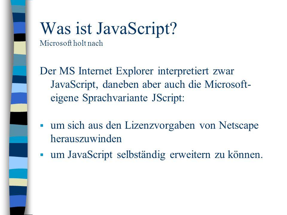 Was ist JavaScript? Microsoft holt nach Der MS Internet Explorer interpretiert zwar JavaScript, daneben aber auch die Microsoft- eigene Sprachvariante
