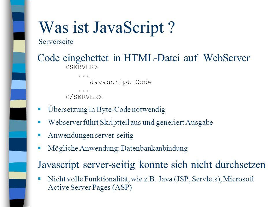 Was ist JavaScript ? Serverseite Code eingebettet in HTML-Datei auf WebServer... Javascript-Code... Übersetzung in Byte-Code notwendig Webserver führt