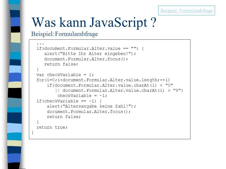 Was kann JavaScript ? Beispiel: Formularabfrage... if(document.Formular.Alter.value ==
