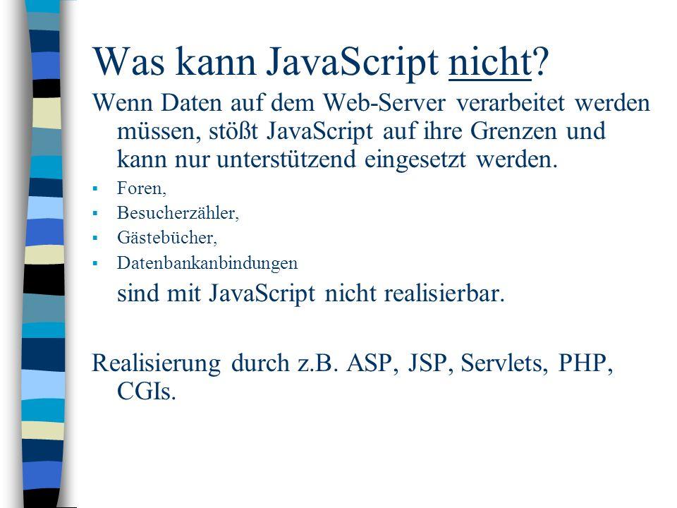 Was kann JavaScript nicht? Wenn Daten auf dem Web-Server verarbeitet werden müssen, stößt JavaScript auf ihre Grenzen und kann nur unterstützend einge