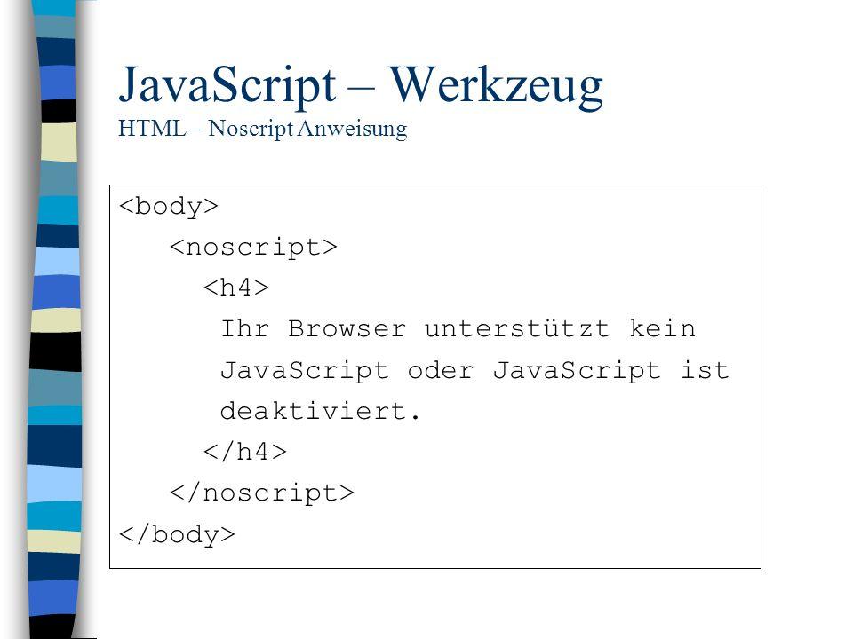 JavaScript – Werkzeug HTML – Noscript Anweisung Ihr Browser unterstützt kein JavaScript oder JavaScript ist deaktiviert.