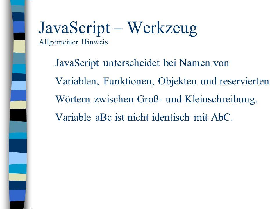 JavaScript – Werkzeug Allgemeiner Hinweis JavaScript unterscheidet bei Namen von Variablen, Funktionen, Objekten und reservierten Wörtern zwischen Gro