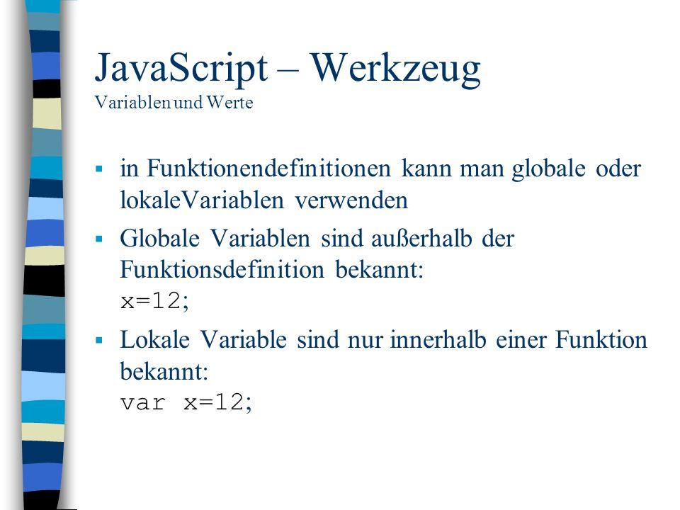 JavaScript – Werkzeug Variablen und Werte in Funktionendefinitionen kann man globale oder lokaleVariablen verwenden Globale Variablen sind außerhalb d