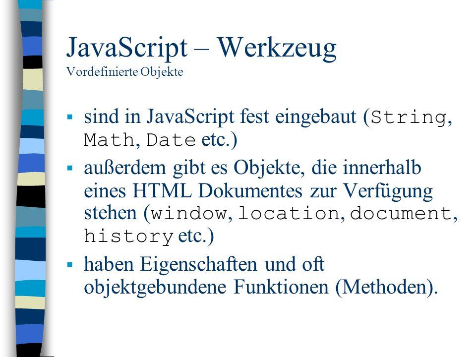 JavaScript – Werkzeug Vordefinierte Objekte sind in JavaScript fest eingebaut ( String, Math, Date etc.) außerdem gibt es Objekte, die innerhalb eines