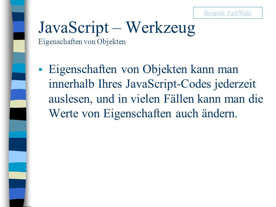 JavaScript – Werkzeug Eigenschaften von Objekten Eigenschaften von Objekten kann man innerhalb Ihres JavaScript-Codes jederzeit auslesen, und in viele