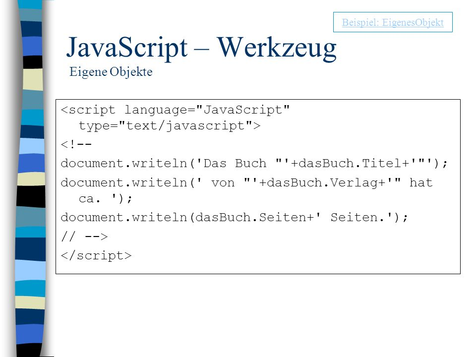 JavaScript – Werkzeug Eigene Objekte <!-- document.writeln('Das Buch