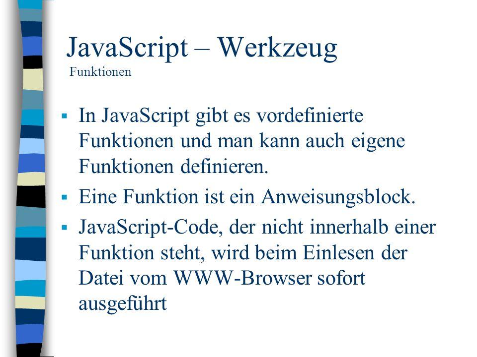 JavaScript – Werkzeug Funktionen In JavaScript gibt es vordefinierte Funktionen und man kann auch eigene Funktionen definieren. Eine Funktion ist ein