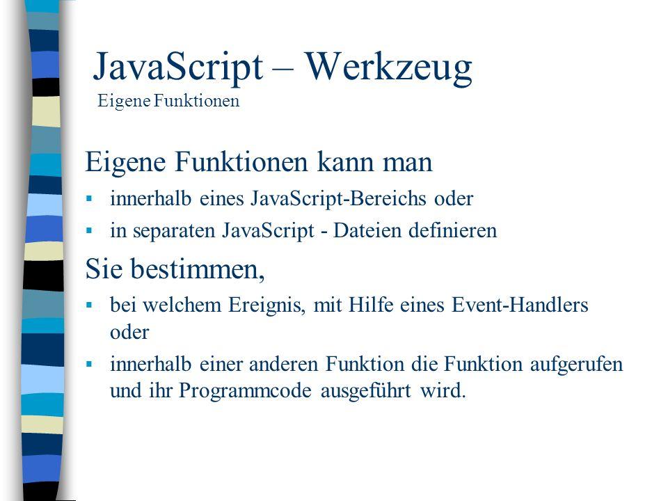 JavaScript – Werkzeug Eigene Funktionen Eigene Funktionen kann man innerhalb eines JavaScript-Bereichs oder in separaten JavaScript - Dateien definier