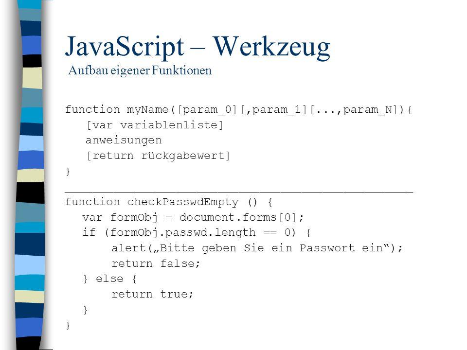 JavaScript – Werkzeug Aufbau eigener Funktionen function myName([param_0][,param_1][...,param_N]){ [var variablenliste] anweisungen [return rückgabewe