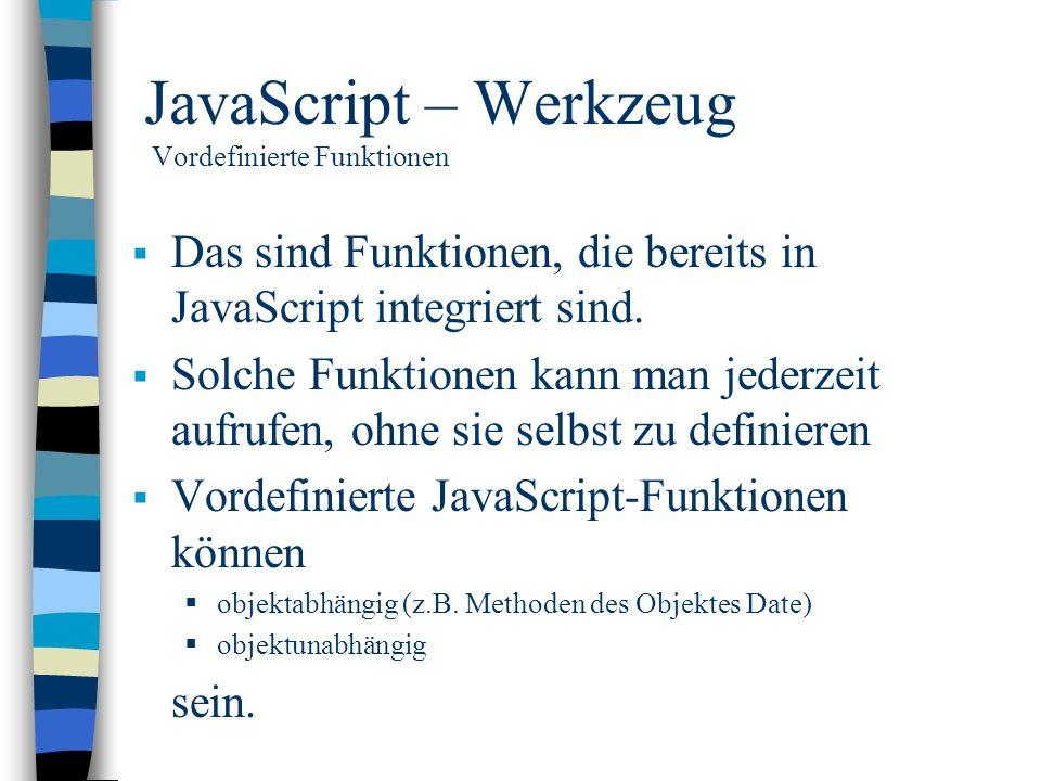 JavaScript – Werkzeug Vordefinierte Funktionen Das sind Funktionen, die bereits in JavaScript integriert sind. Solche Funktionen kann man jederzeit au
