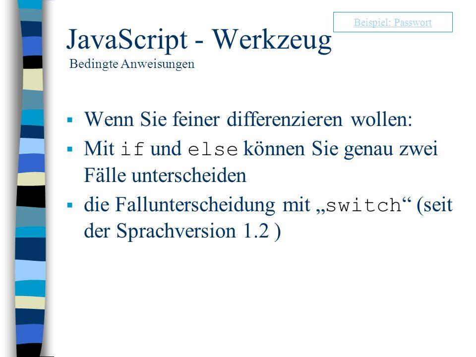 JavaScript - Werkzeug Bedingte Anweisungen Wenn Sie feiner differenzieren wollen: Mit if und else können Sie genau zwei Fälle unterscheiden die Fallun