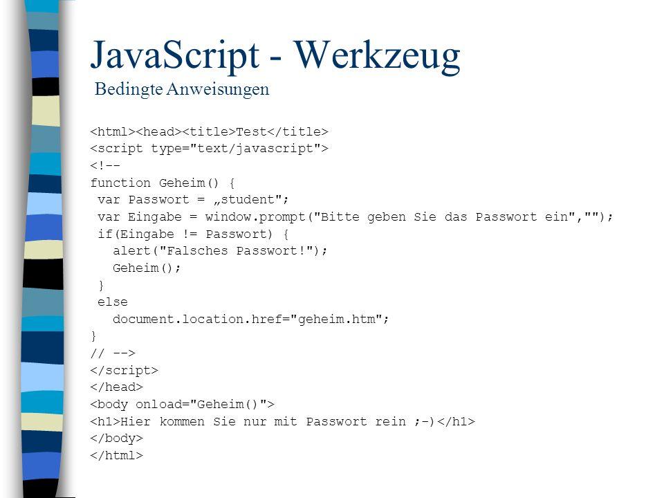JavaScript - Werkzeug Bedingte Anweisungen Test <!-- function Geheim() { var Passwort = student
