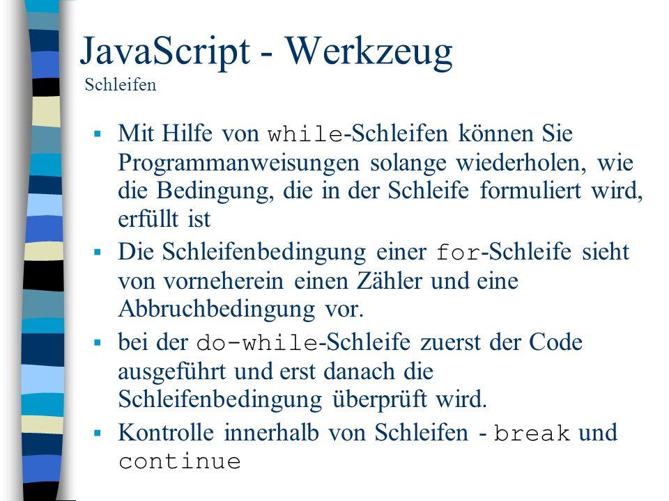 JavaScript - Werkzeug Schleifen Mit Hilfe von while -Schleifen können Sie Programmanweisungen solange wiederholen, wie die Bedingung, die in der Schle