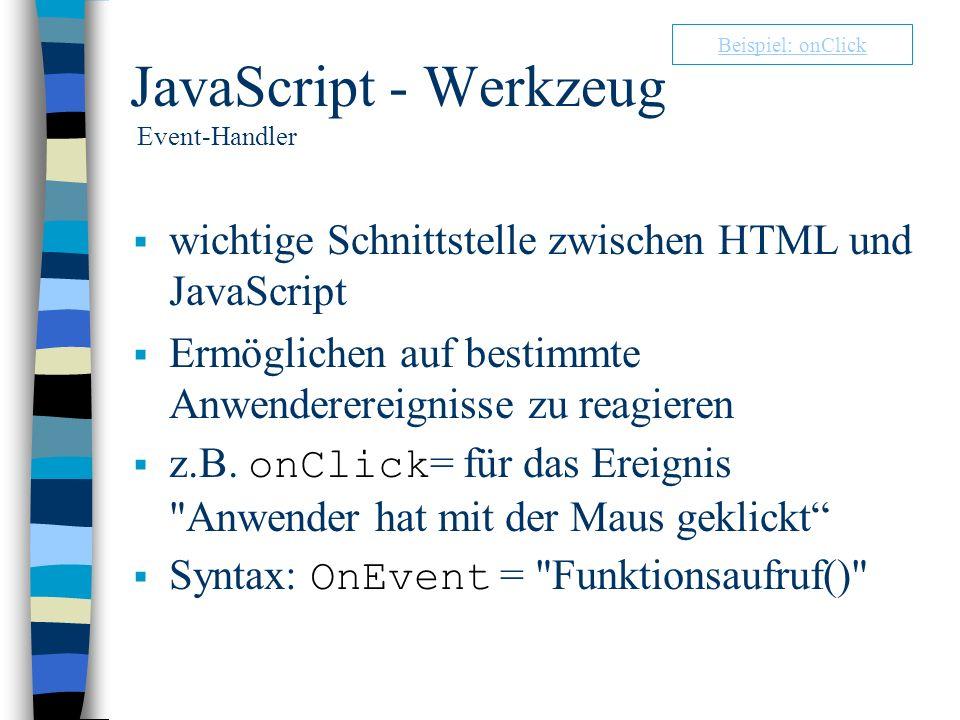 JavaScript - Werkzeug Event-Handler wichtige Schnittstelle zwischen HTML und JavaScript Ermöglichen auf bestimmte Anwenderereignisse zu reagieren z.B.