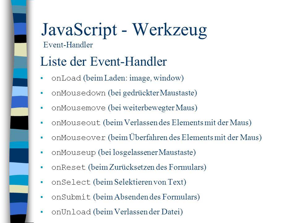 JavaScript - Werkzeug Event-Handler Liste der Event-Handler onLoad (beim Laden: image, window) onMousedown (bei gedrückter Maustaste) onMousemove (bei