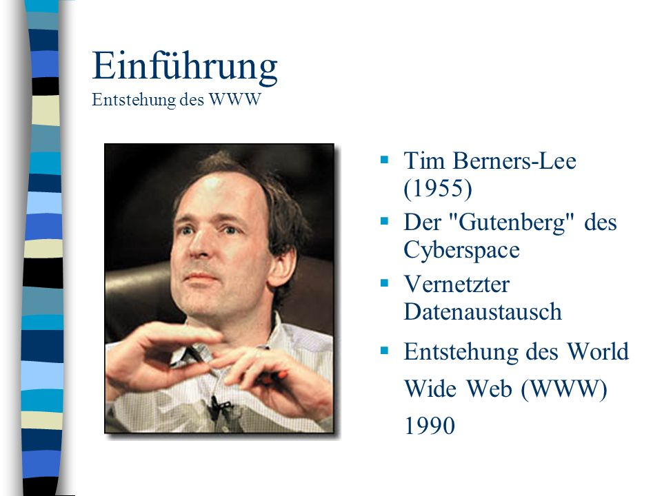 Einführung Entstehung des WWW Tim Berners-Lee (1955) Der