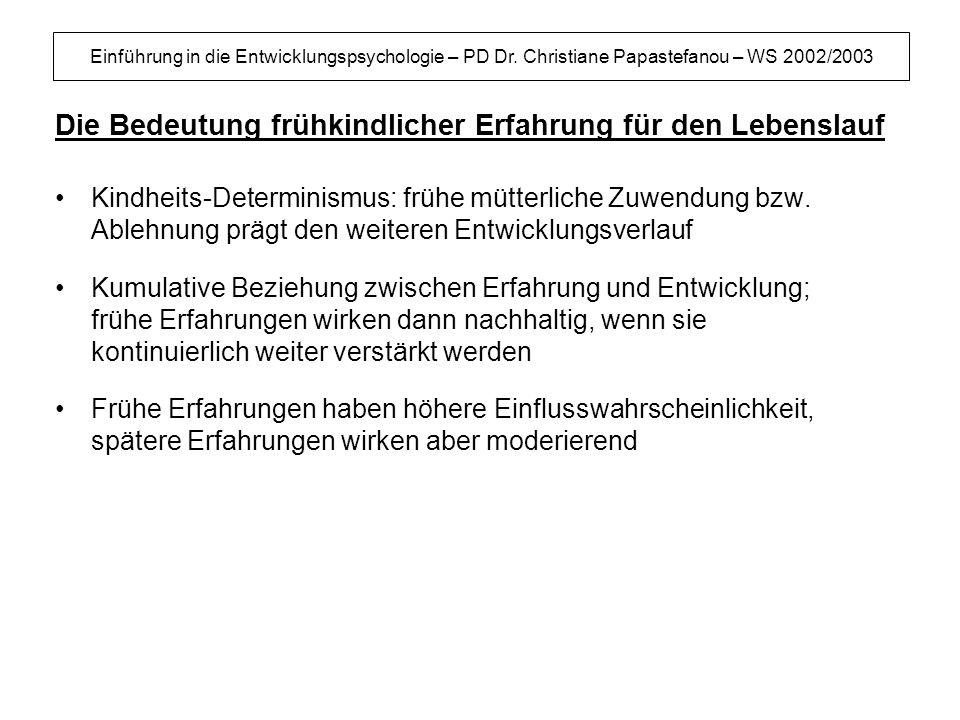 Einführung in die Entwicklungspsychologie – PD Dr. Christiane Papastefanou – WS 2002/2003 Die Bedeutung frühkindlicher Erfahrung für den Lebenslauf Ki