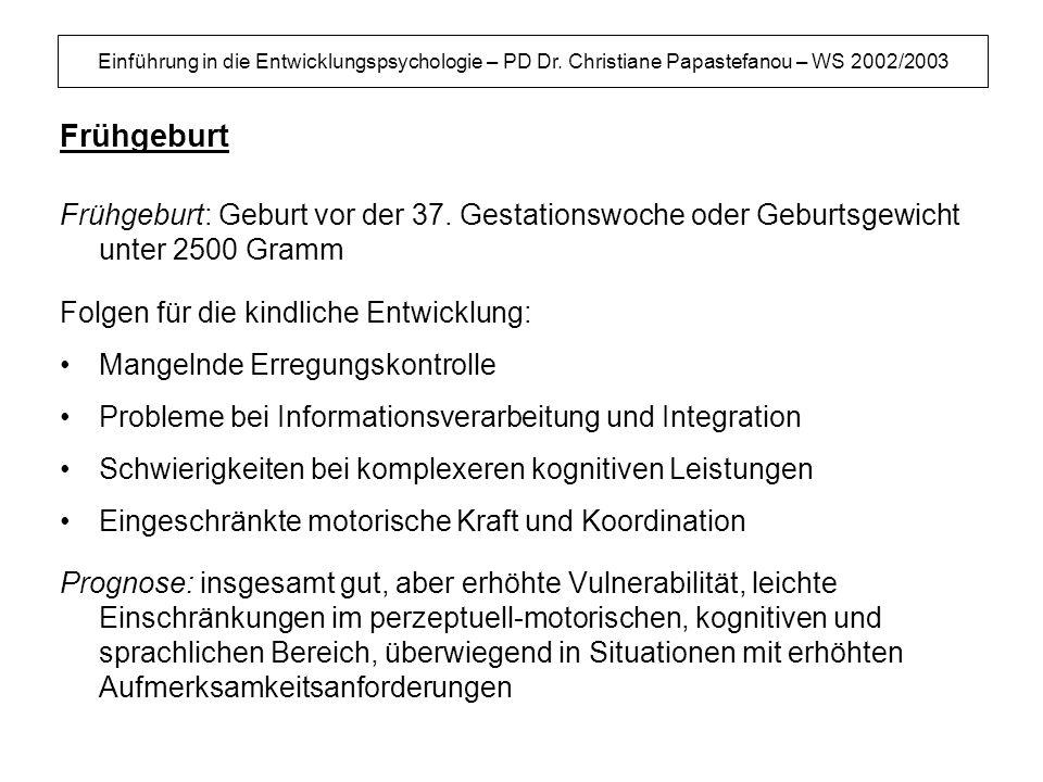 Einführung in die Entwicklungspsychologie – PD Dr. Christiane Papastefanou – WS 2002/2003 Frühgeburt Frühgeburt: Geburt vor der 37. Gestationswoche od