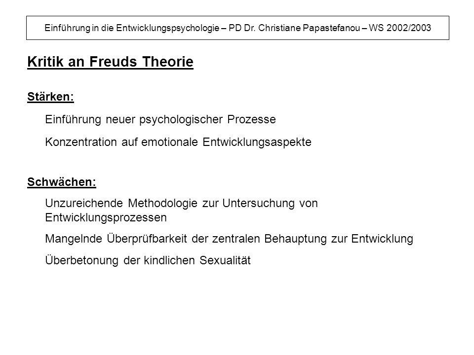 Einführung in die Entwicklungspsychologie – PD Dr. Christiane Papastefanou – WS 2002/2003 Kritik an Freuds Theorie Stärken: Einführung neuer psycholog