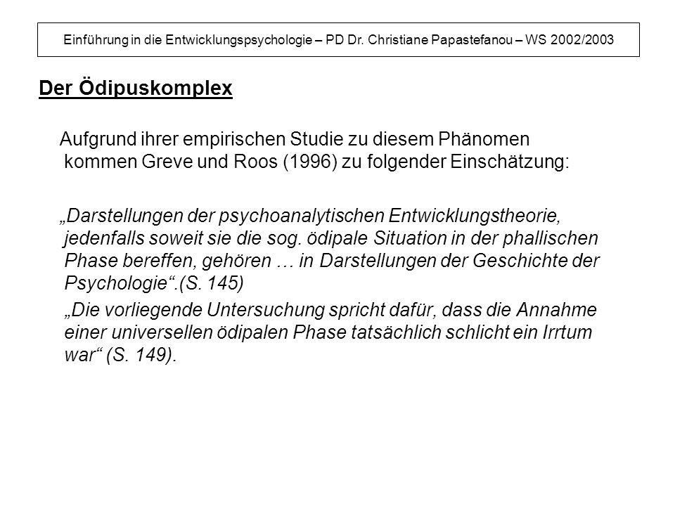 Einführung in die Entwicklungspsychologie – PD Dr. Christiane Papastefanou – WS 2002/2003 Der Ödipuskomplex Aufgrund ihrer empirischen Studie zu diese