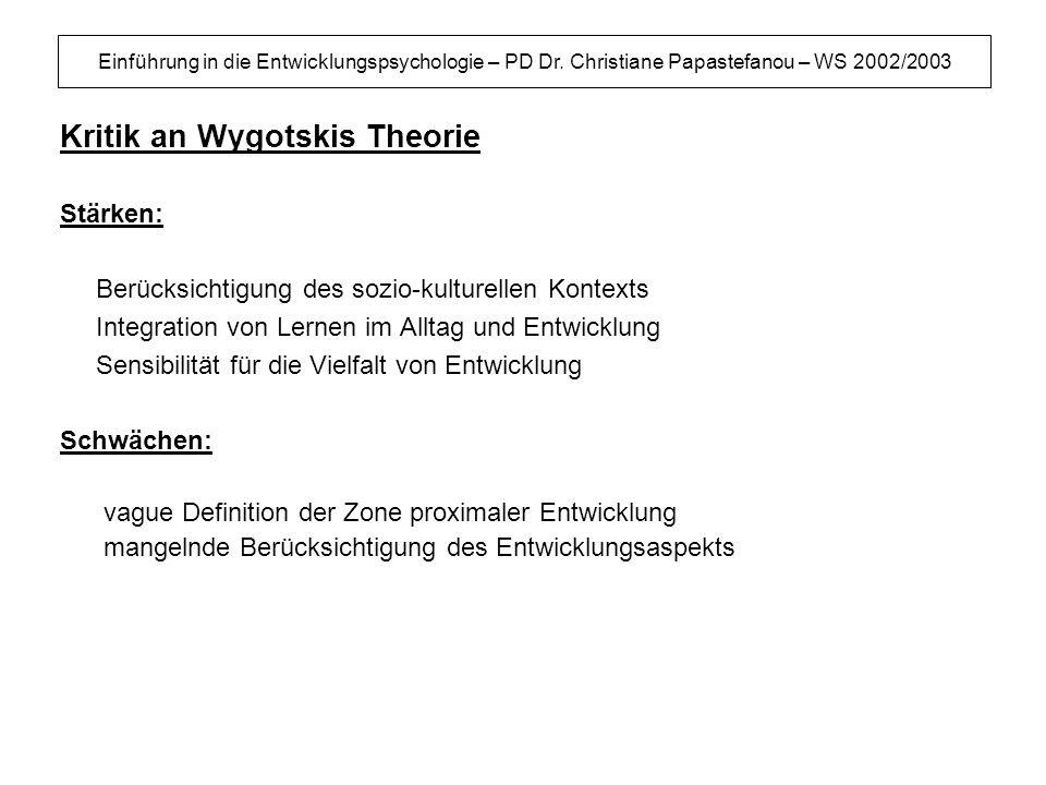 Einführung in die Entwicklungspsychologie – PD Dr. Christiane Papastefanou – WS 2002/2003 Kritik an Wygotskis Theorie Stärken: Berücksichtigung des so