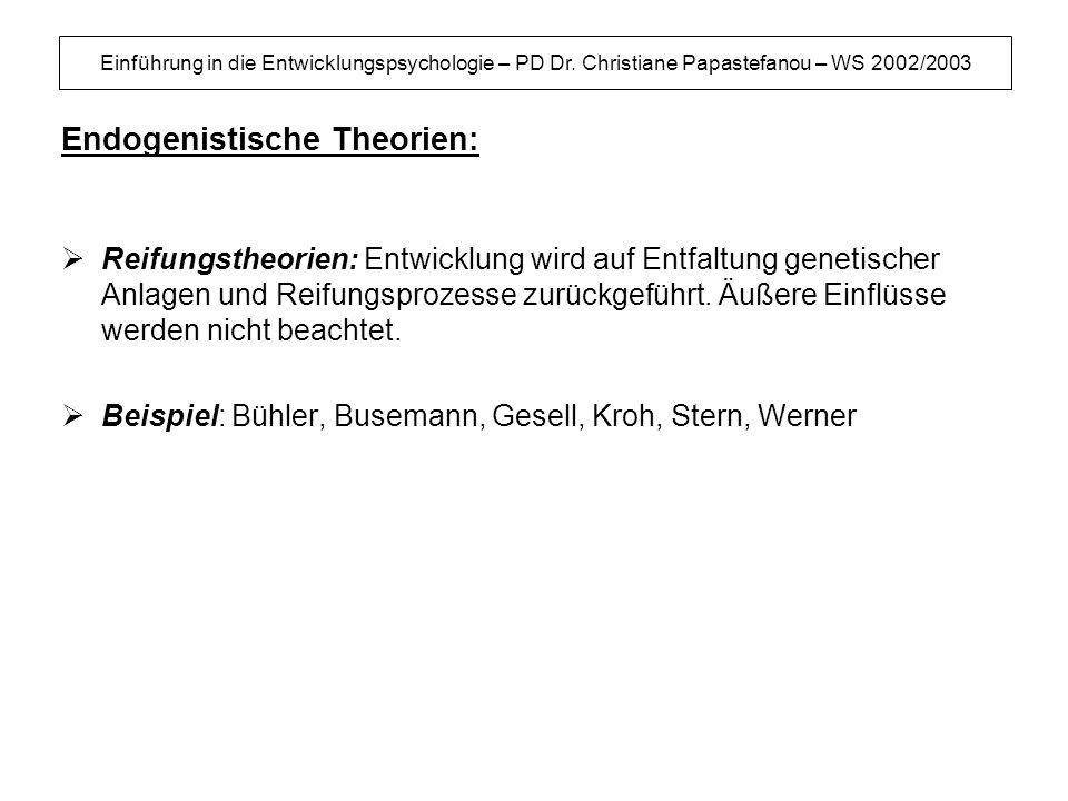 Einführung in die Entwicklungspsychologie – PD Dr. Christiane Papastefanou – WS 2002/2003 Endogenistische Theorien: Reifungstheorien: Entwicklung wird