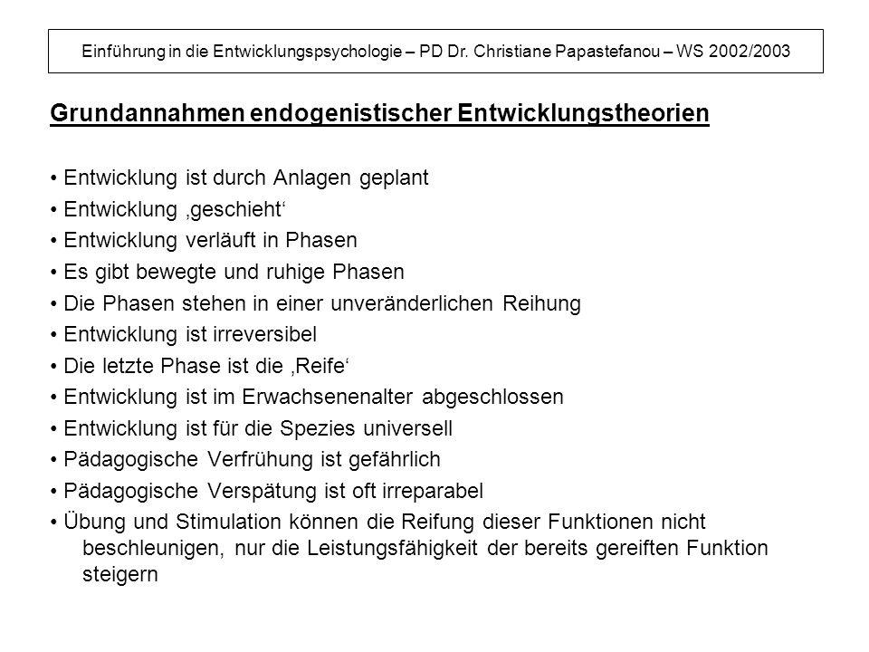 Einführung in die Entwicklungspsychologie – PD Dr. Christiane Papastefanou – WS 2002/2003 Grundannahmen endogenistischer Entwicklungstheorien Entwickl