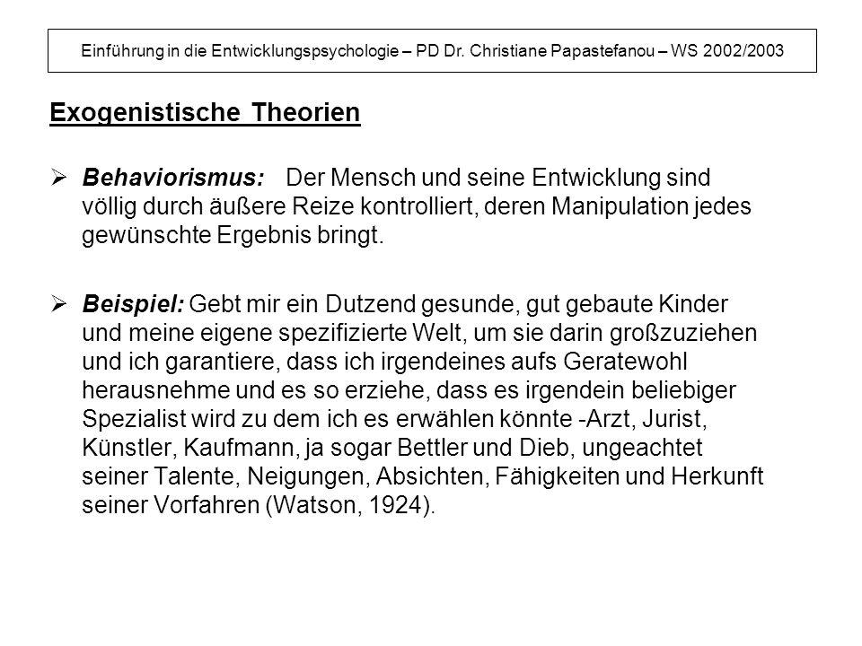 Einführung in die Entwicklungspsychologie – PD Dr. Christiane Papastefanou – WS 2002/2003 Exogenistische Theorien Behaviorismus: Der Mensch und seine