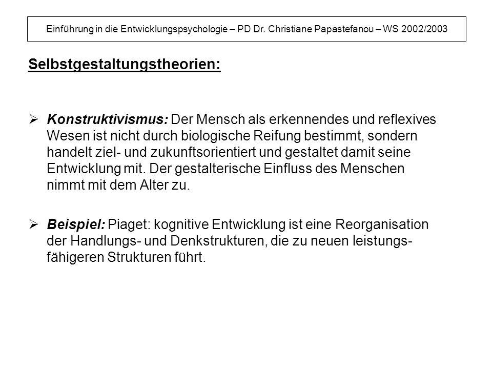 Einführung in die Entwicklungspsychologie – PD Dr. Christiane Papastefanou – WS 2002/2003 Selbstgestaltungstheorien: Konstruktivismus: Der Mensch als
