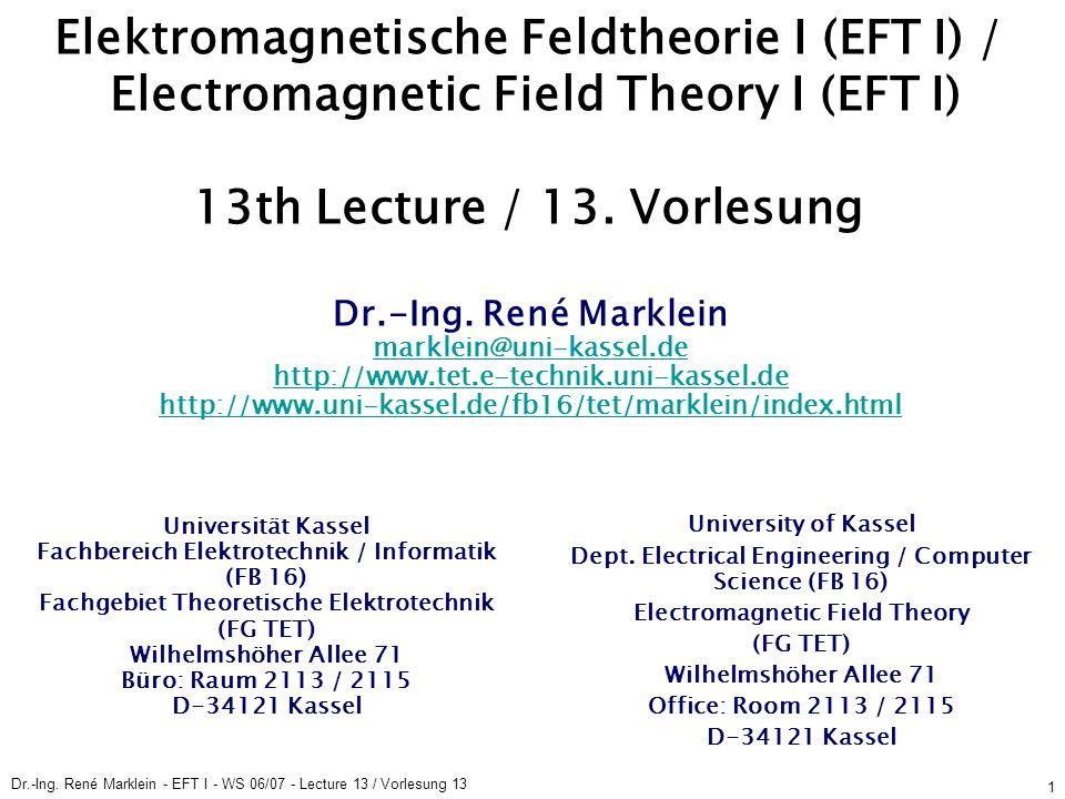 Dr.-Ing. René Marklein - EFT I - WS 06/07 - Lecture 13 / Vorlesung 13 1 Elektromagnetische Feldtheorie I (EFT I) / Electromagnetic Field Theory I (EFT
