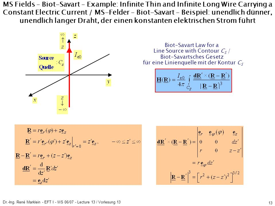 Dr.-Ing. René Marklein - EFT I - WS 06/07 - Lecture 13 / Vorlesung 13 13 MS Fields – Biot-Savart – Example: Infinite Thin and Infinite Long Wire Carry