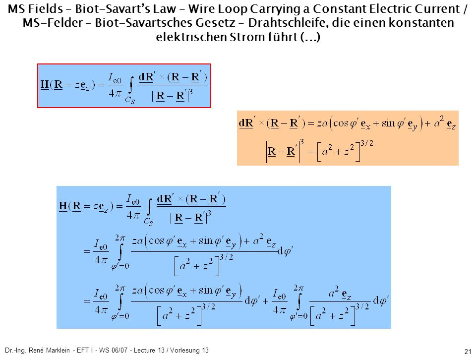Dr.-Ing. René Marklein - EFT I - WS 06/07 - Lecture 13 / Vorlesung 13 21 MS Fields – Biot-Savarts Law – Wire Loop Carrying a Constant Electric Current