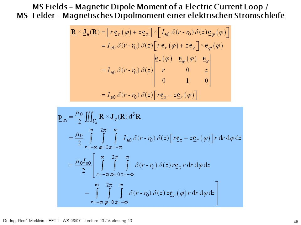 Dr.-Ing. René Marklein - EFT I - WS 06/07 - Lecture 13 / Vorlesung 13 46 MS Fields – Magnetic Dipole Moment of a Electric Current Loop / MS-Felder – M