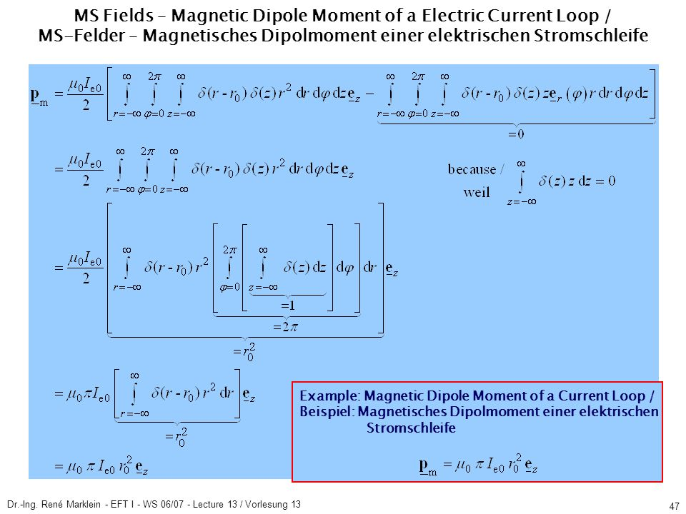 Dr.-Ing. René Marklein - EFT I - WS 06/07 - Lecture 13 / Vorlesung 13 47 MS Fields – Magnetic Dipole Moment of a Electric Current Loop / MS-Felder – M