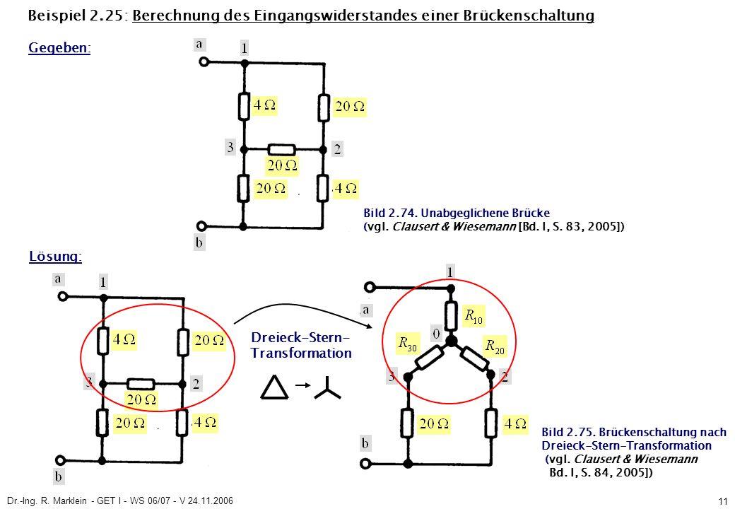 Dr.-Ing. R. Marklein - GET I - WS 06/07 - V 24.11.2006 11 Beispiel 2.25: Berechnung des Eingangswiderstandes einer Brückenschaltung Lösung: Gegeben: B