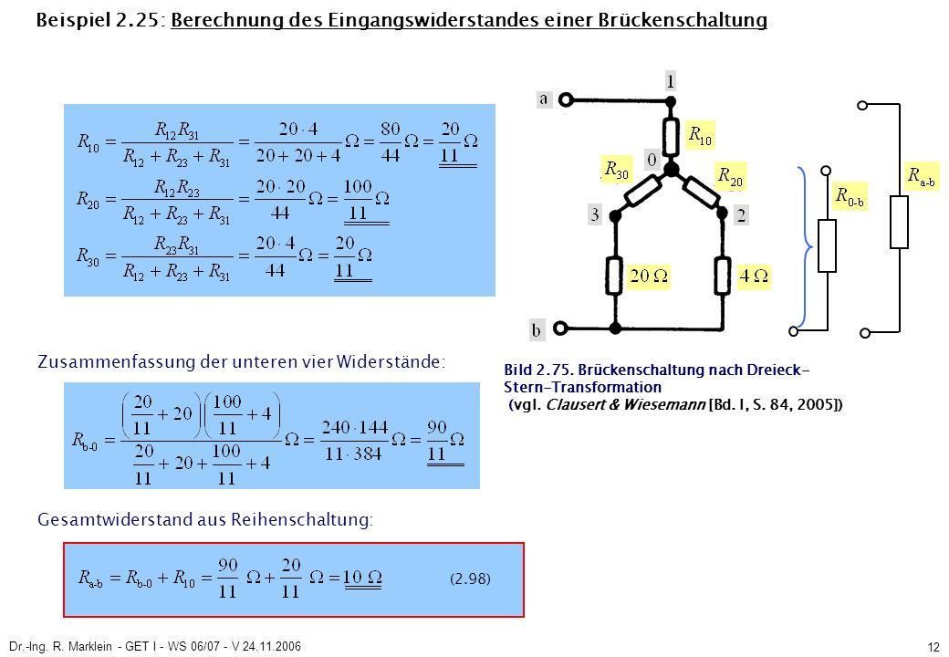 Dr.-Ing. R. Marklein - GET I - WS 06/07 - V 24.11.2006 12 Beispiel 2.25: Berechnung des Eingangswiderstandes einer Brückenschaltung Zusammenfassung de