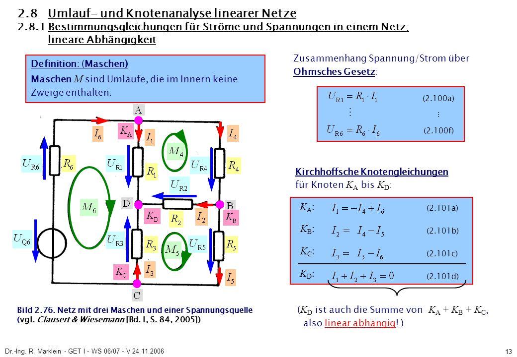 Dr.-Ing. R. Marklein - GET I - WS 06/07 - V 24.11.2006 13 Bild 2.76. Netz mit drei Maschen und einer Spannungsquelle (vgl. Clausert & Wiesemann [Bd. I