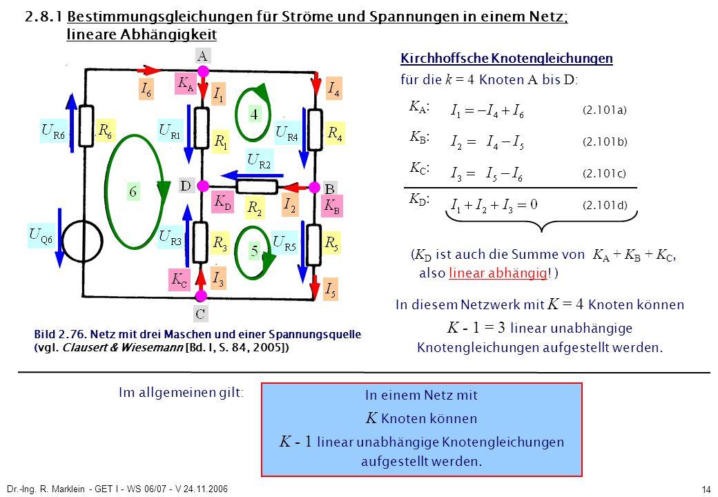 Dr.-Ing. R. Marklein - GET I - WS 06/07 - V 24.11.2006 14 Bild 2.76. Netz mit drei Maschen und einer Spannungsquelle (vgl. Clausert & Wiesemann [Bd. I
