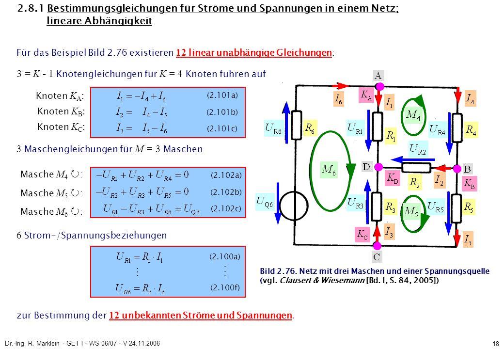Dr.-Ing. R. Marklein - GET I - WS 06/07 - V 24.11.2006 18 2.8.1 Bestimmungsgleichungen für Ströme und Spannungen in einem Netz; lineare Abhängigkeit F
