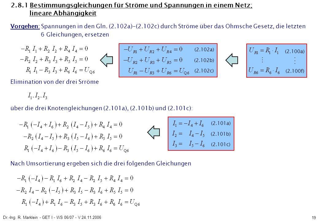Dr.-Ing. R. Marklein - GET I - WS 06/07 - V 24.11.2006 19 2.8.1 Bestimmungsgleichungen für Ströme und Spannungen in einem Netz; lineare Abhängigkeit V