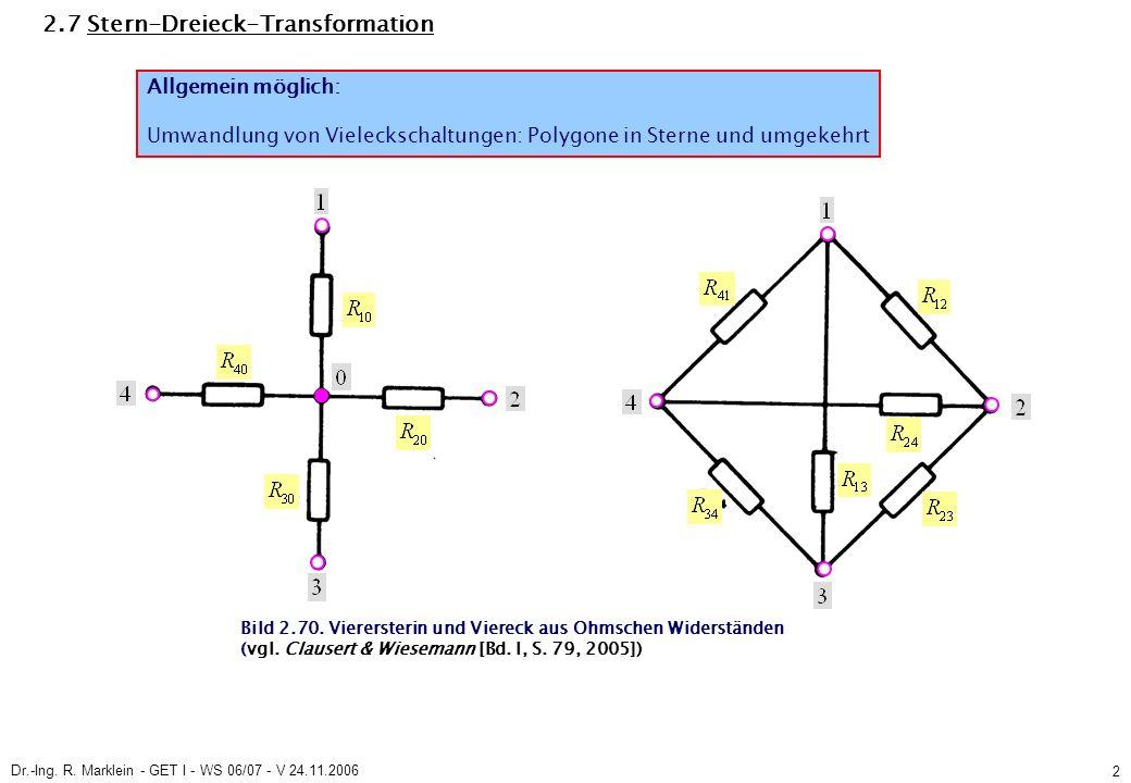 Dr.-Ing. R. Marklein - GET I - WS 06/07 - V 24.11.2006 2 2.7 Stern-Dreieck-Transformation Allgemein möglich: Umwandlung von Vieleckschaltungen: Polygo