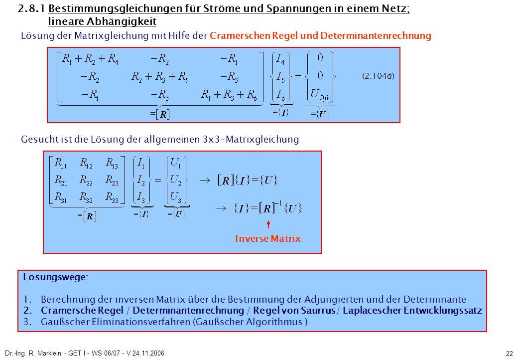 Dr.-Ing. R. Marklein - GET I - WS 06/07 - V 24.11.2006 22 2.8.1 Bestimmungsgleichungen für Ströme und Spannungen in einem Netz; lineare Abhängigkeit L