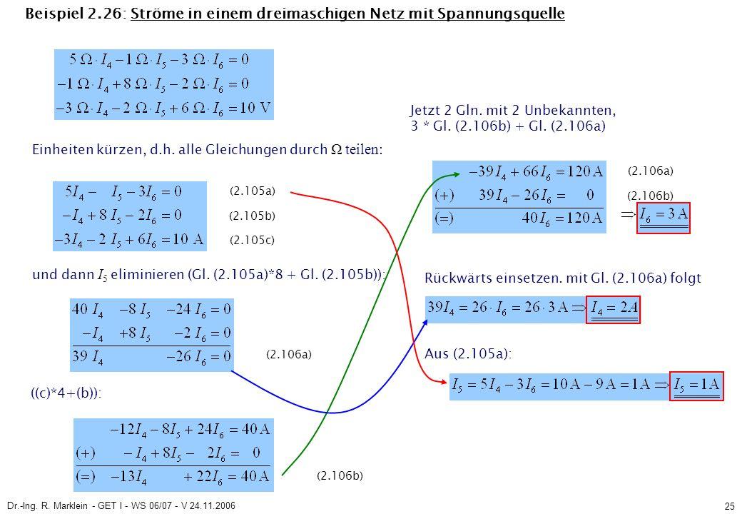 Dr.-Ing. R. Marklein - GET I - WS 06/07 - V 24.11.2006 25 Beispiel 2.26: Ströme in einem dreimaschigen Netz mit Spannungsquelle ((c)*4+(b)): Jetzt 2 G