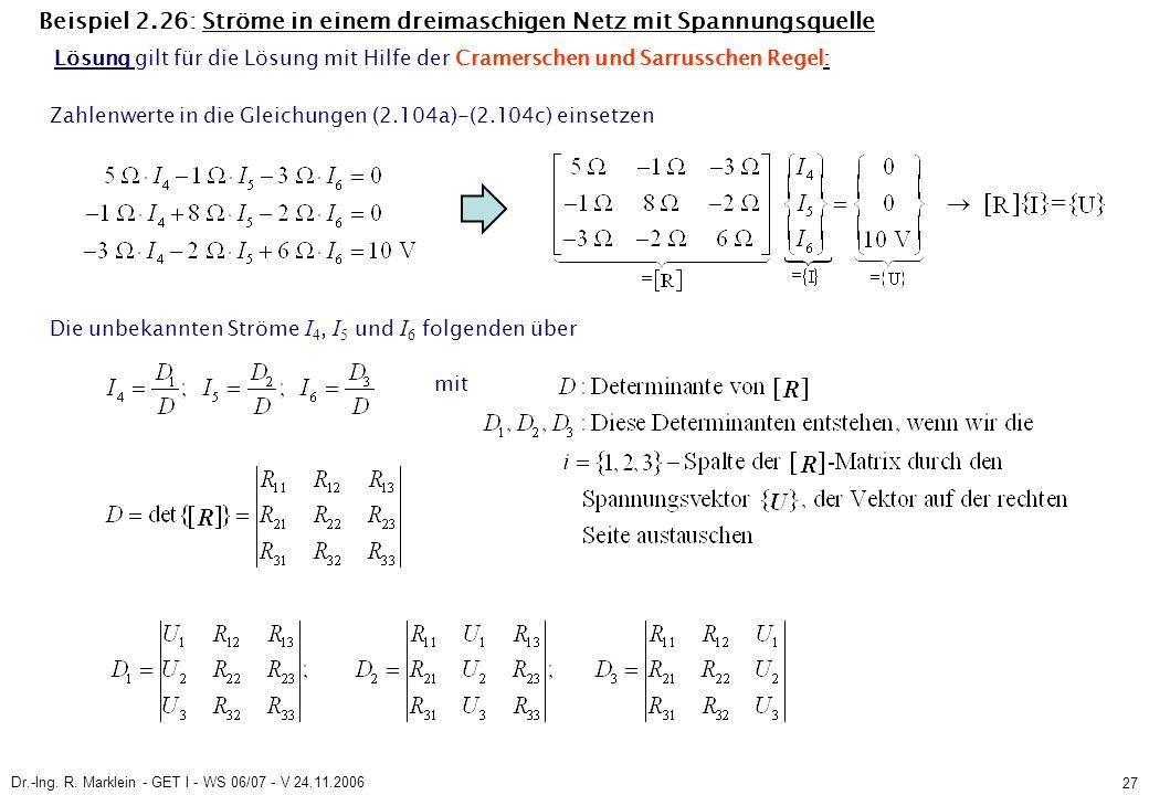 Dr.-Ing. R. Marklein - GET I - WS 06/07 - V 24.11.2006 27 Beispiel 2.26: Ströme in einem dreimaschigen Netz mit Spannungsquelle Zahlenwerte in die Gle